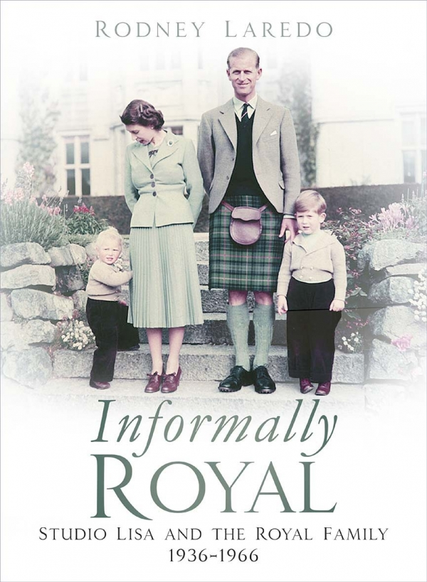 Book cover of Informally Royal: Studio Lisa and the Royal Family 1936 - 1966 by Rodney Laredo